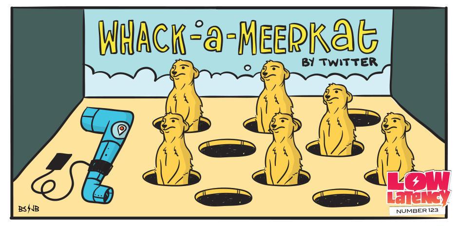Low Latency 124: Whack-a-Meerkat