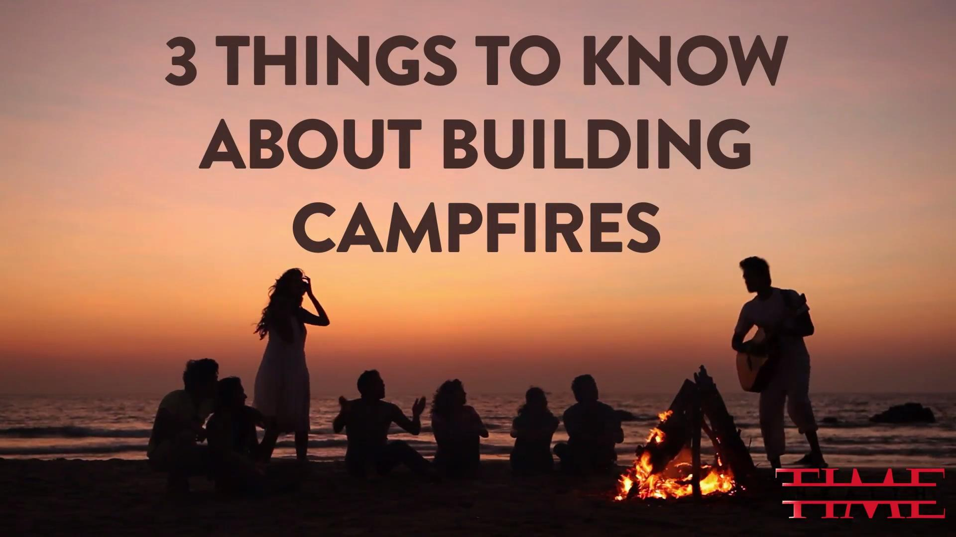 07202017_3 Things To Know About Building Campfires