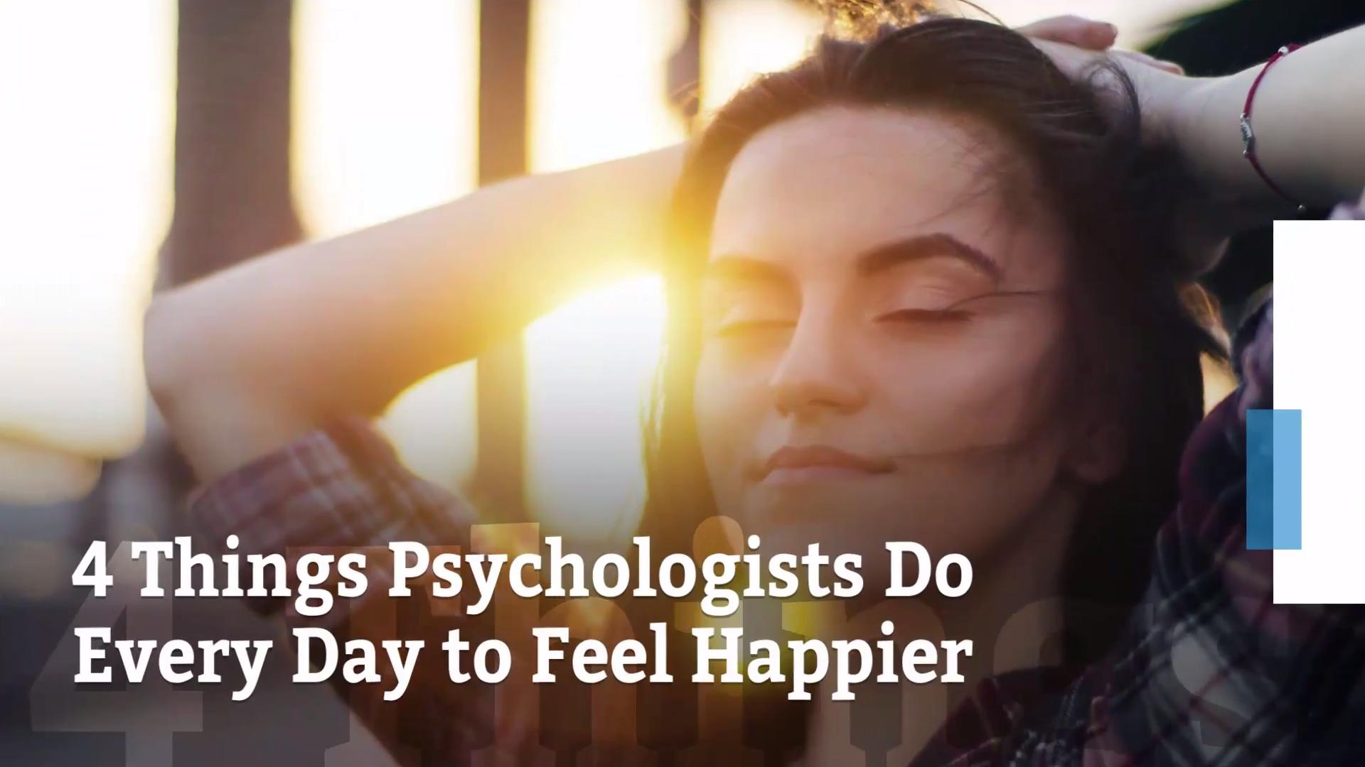 4 Things Psychologists Do Everyday to Feel Happier