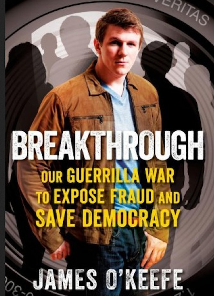 """Breakthrough: Our Guerilla War to Expose Fraud and Save Democracy"" By James O'Keefe"