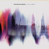 "The War On Drugs - ""Slave Ambient"""