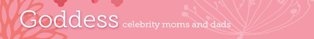 Goddess: Celebrity Moms and Dads