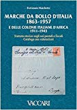 Marche da bollo d'Italia (1863-1957) e delle colonie italiane d'Africa (1911-1943). Trattato storico sugli usi postali e fiscali. Catalogo con valutazioni